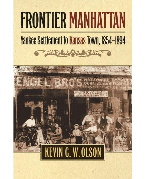 Frontier Manhattan : Yankee Settlement to Kansas Town, 1854–1894 (Reprint) (Paperback) (Kevin G. - image 1 of 1