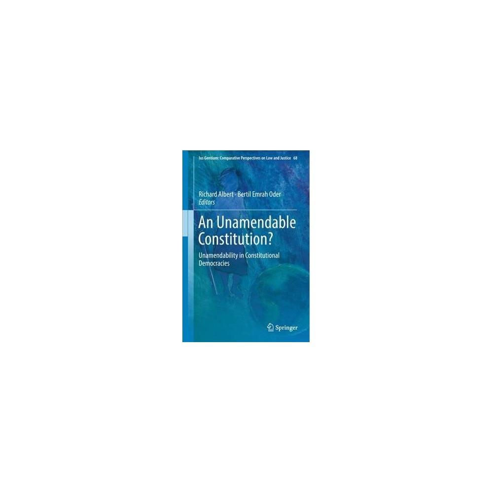 Unamendable Constitution? : Unamendability in Constitutional Democracies - (Hardcover)