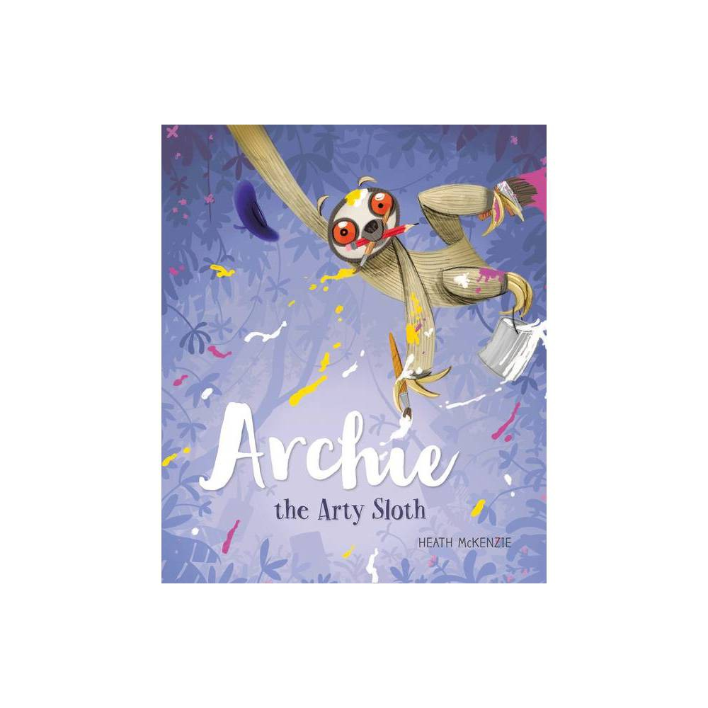 Archie The Arty Sloth 2 By Heath Mckenzie Hardcover