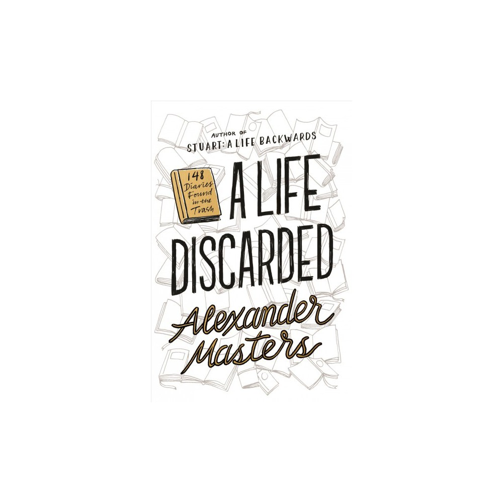 Life Discarded : 148 Diaries Found in the Trash (Reprint) (Paperback) (Alexander Masters)