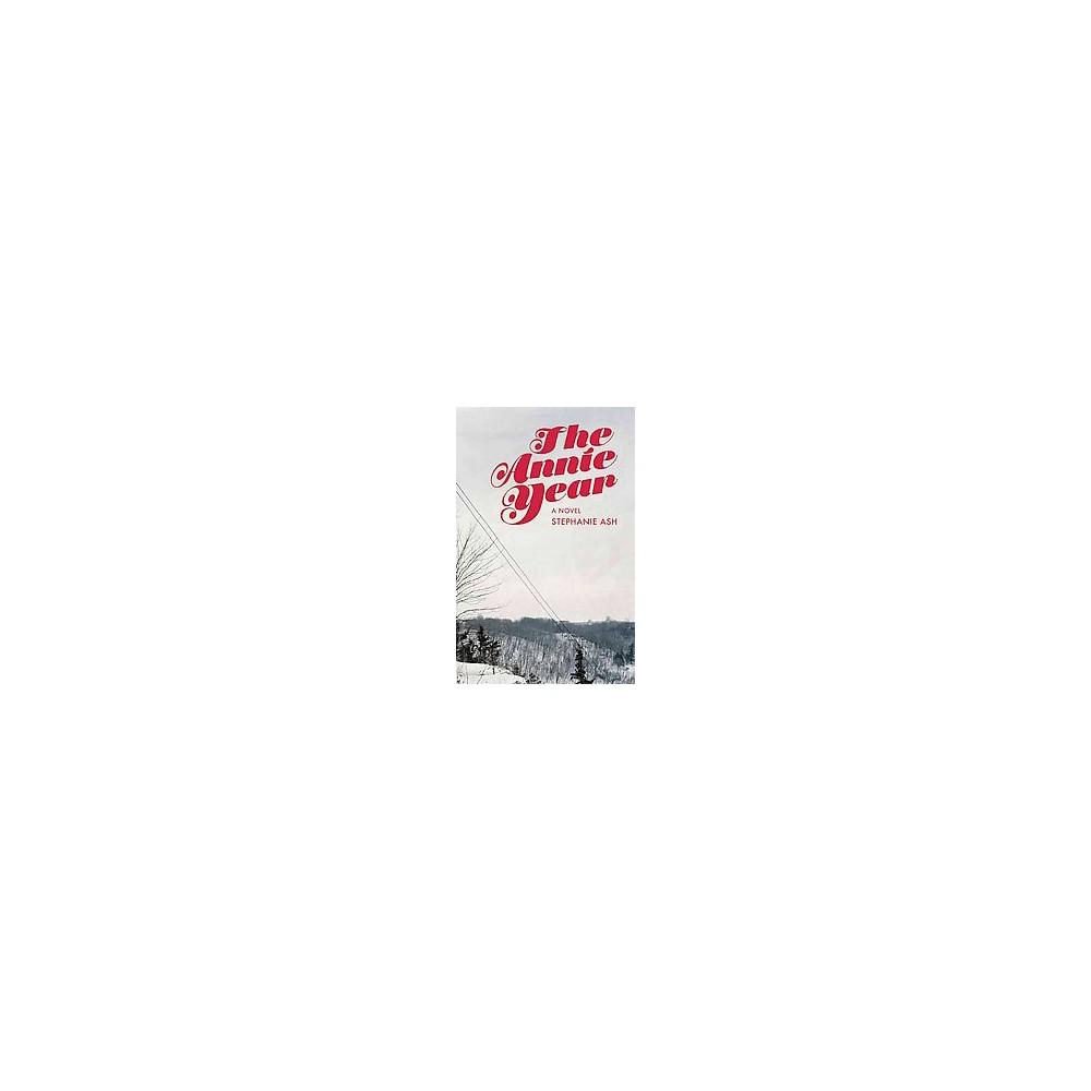 Annie Year - by Stephanie Wilbur Ash (Paperback)