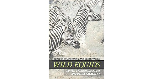 Wild Equids : Ecology, Management, and Conservation (Hardcover) - image 1 of 1