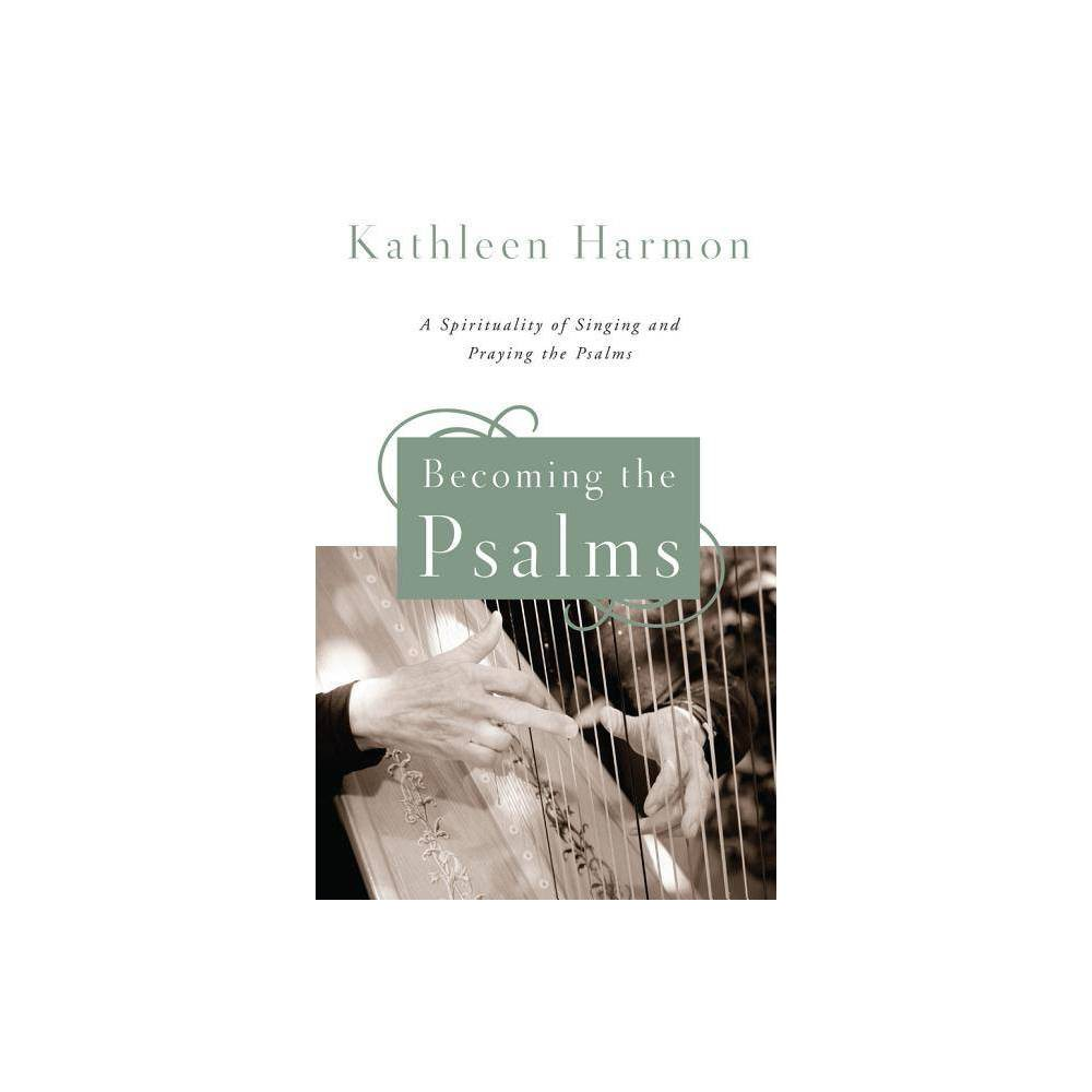 Becoming The Psalms By Kathleen Harmon Paperback