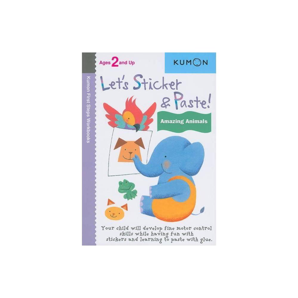 Lets Sticker & Paste! Amazing Animals - (Kumon First Steps Workbooks) (Paperback)