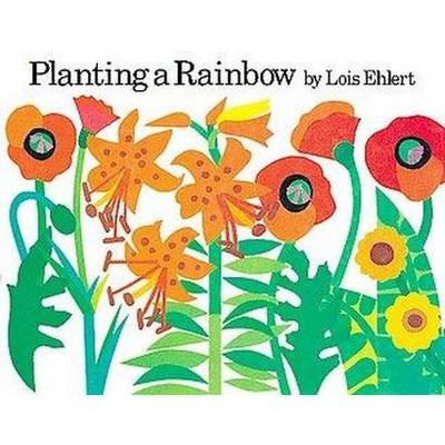 Planting a Rainbow - by  Lois Ehlert (Board Book)