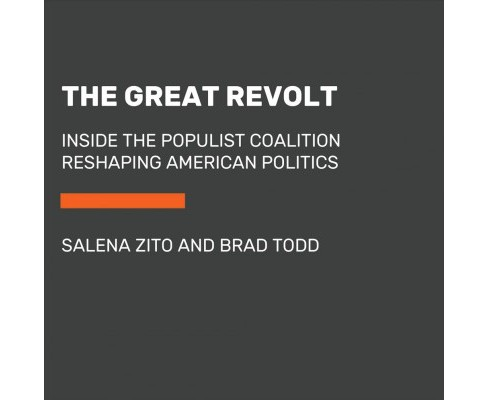 Great Revolt : Inside the Populist Coalition Reshaping American Politics -  Unabridged (CD/Spoken Word) - image 1 of 1