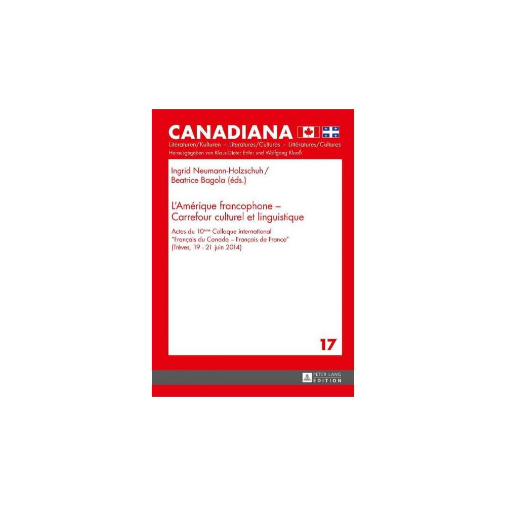 L'amérique Francophone - Carrefour Culturel Et Linguistique : Actes Du 10ème Colloque
