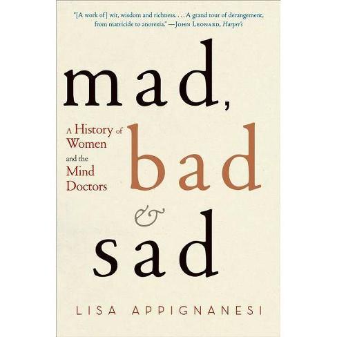 Mad, Bad, and Sad - by  Lisa Appignanesi (Paperback) - image 1 of 1