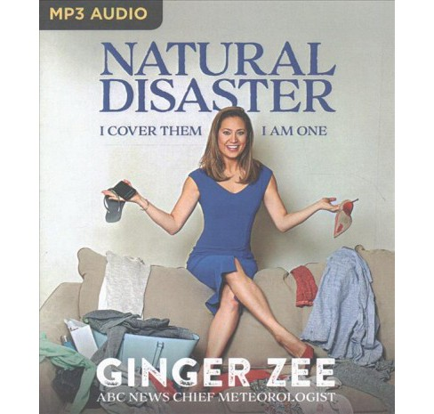 Natural Disaster : I Cover Them, I Am One (MP3-CD) (Ginger Zee) - image 1 of 1