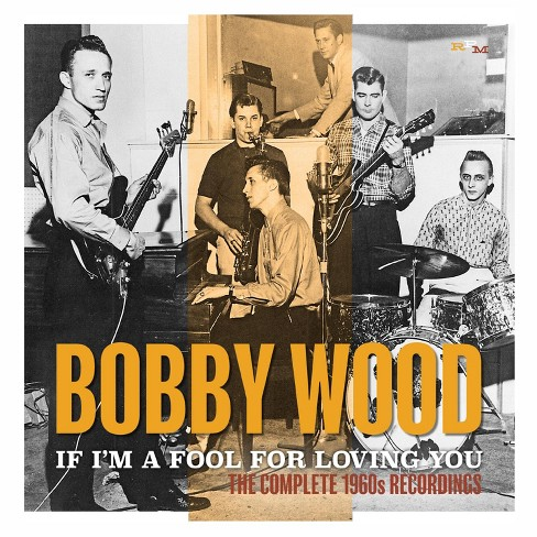 Bobby Wood - If I'm A Fool For Loving You: The Complete 1960s Recordings (CD) - image 1 of 1