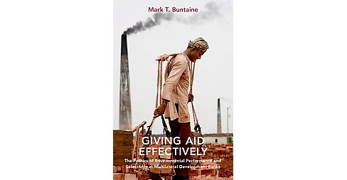 Giving Aid Effectively : The Politics of Environmental Performance and Selectivity at Multilateral - image 1 of 1