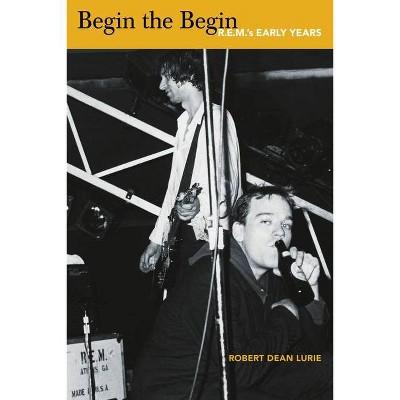 Begin the Begin - by  Robert Dean Lurie (Paperback)