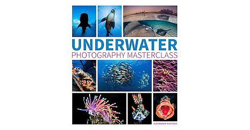 Underwater Photography Masterclass (Paperback) (Alex Mustard) - image 1 of 1