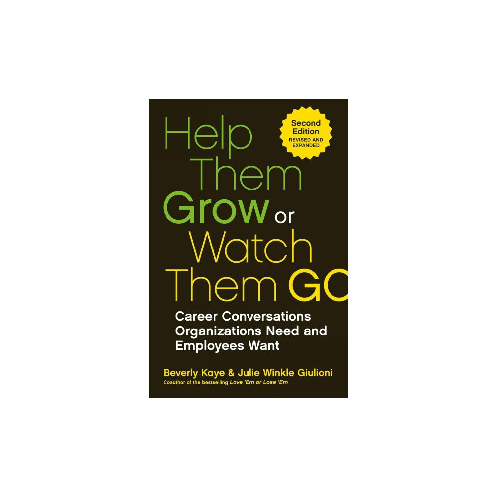 Help Them Grow or Watch Them Go : Career Conversations Organizations Need and Employees Want Help Them Grow or Watch Them Go : Career Conversations Organizations Need and Employees Want