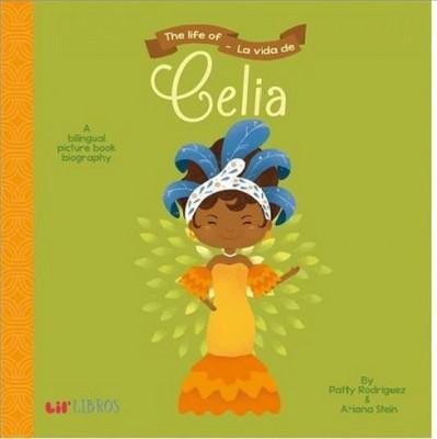 Life of Celia / La Vida De Celia (Hardcover)(Patty Rodriguez & Ariana Stein)