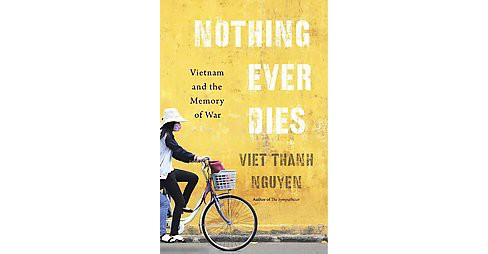 Nothing Ever Dies : Vietnam and the Memory of War (Hardcover) (Viet Thanh Nguyen) - image 1 of 1