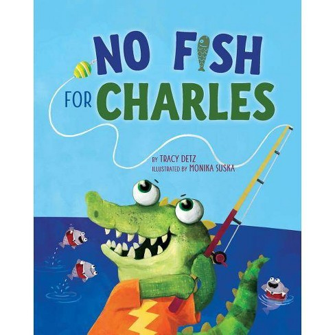 No Fish for Charles - by  Tracy Detz (Paperback) - image 1 of 1