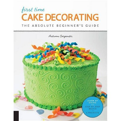 First Time Cake Decorating - by Autumn Carpenter (Paperback)