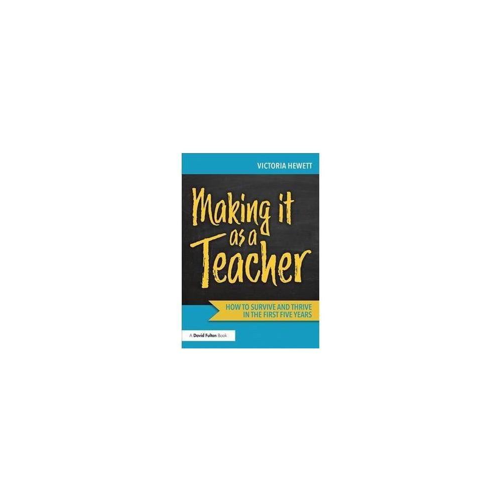 Making It As a Teacher - by Victoria Hewett (Paperback)