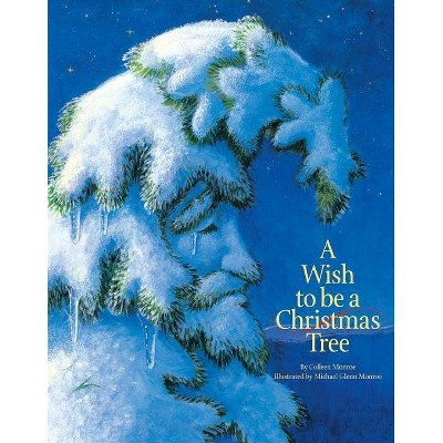 A Wish to Be a Christmas Tree - by Colleen Monroe (Board_book)
