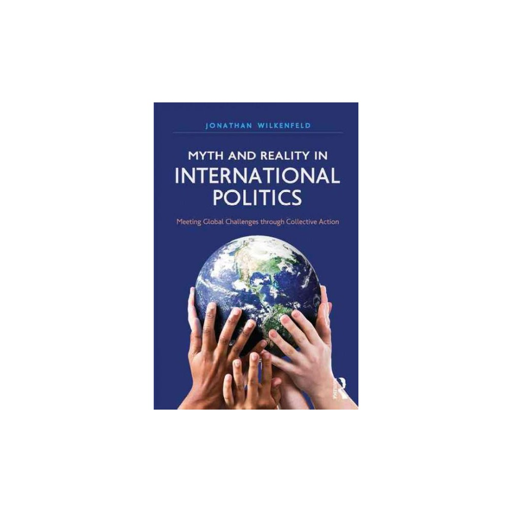 Myth and Reality in International Politics : Meeting Global Challenges Through Collective Action