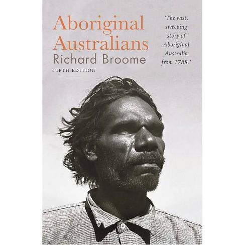 Aboriginal Australians - 5 Edition by  Richard Broome (Paperback) - image 1 of 1