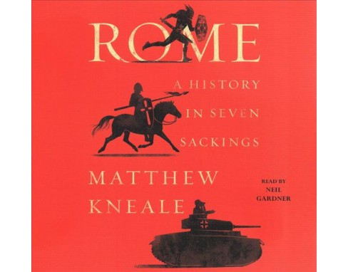 Rome : A History in Seven Sackings -  Unabridged by Matthew Kneale (CD/Spoken Word) - image 1 of 1