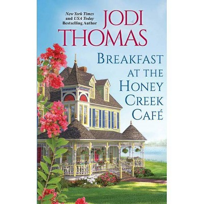 Breakfast at the Honey Creek Café - by Jodi Thomas (Paperback)