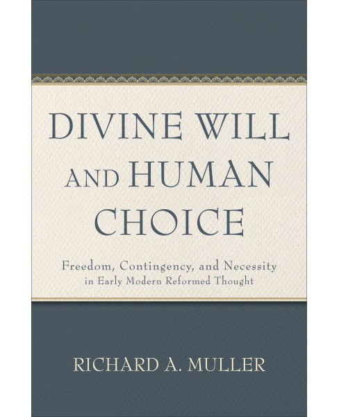 Divine Will and Human Choice : Freedom, Contingency, and Necessity in Early Modern Reformed Thought - image 1 of 1