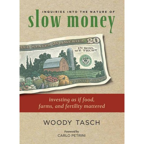 Inquiries Into the Nature of Slow Money - by  Woody Tasch (Paperback) - image 1 of 1