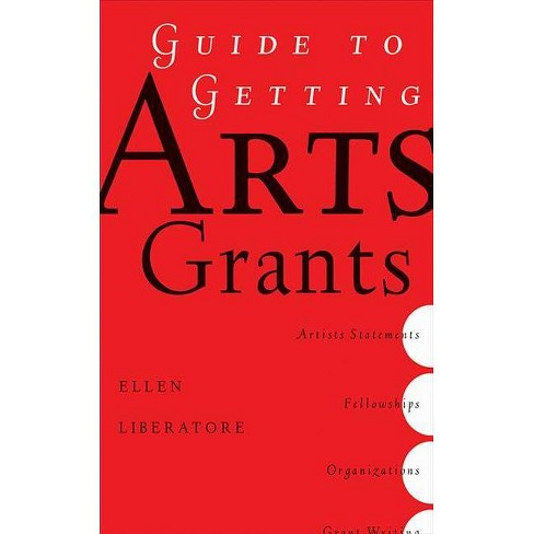 Guide to Getting Arts Grants - by  Ellen Liberatori (Paperback) - image 1 of 1