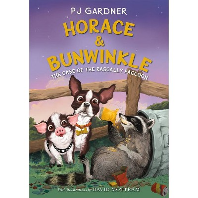 Horace & Bunwinkle: The Case of the Rascally Raccoon - by  Pj Gardner (Hardcover)