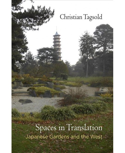 Spaces in Translation : Japanese Gardens and the West -  by Christian Tagsold (Hardcover) - image 1 of 1