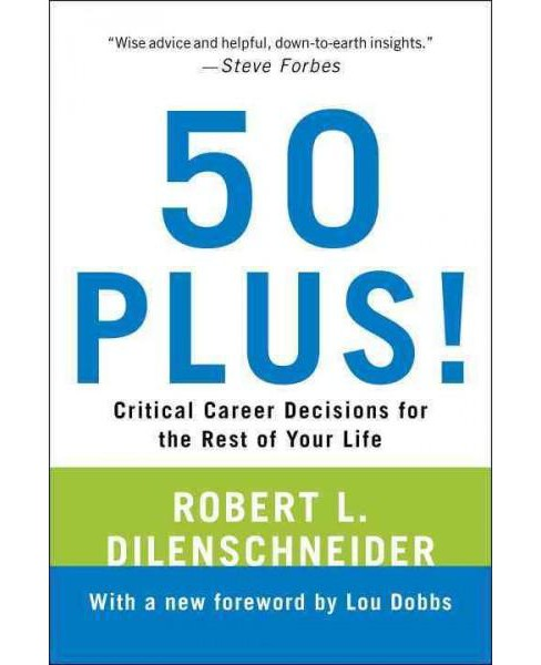 50 Plus! : Critical Career Decisions for the Rest of Your Life (Paperback) (Robert L. Dilenschneider) - image 1 of 1