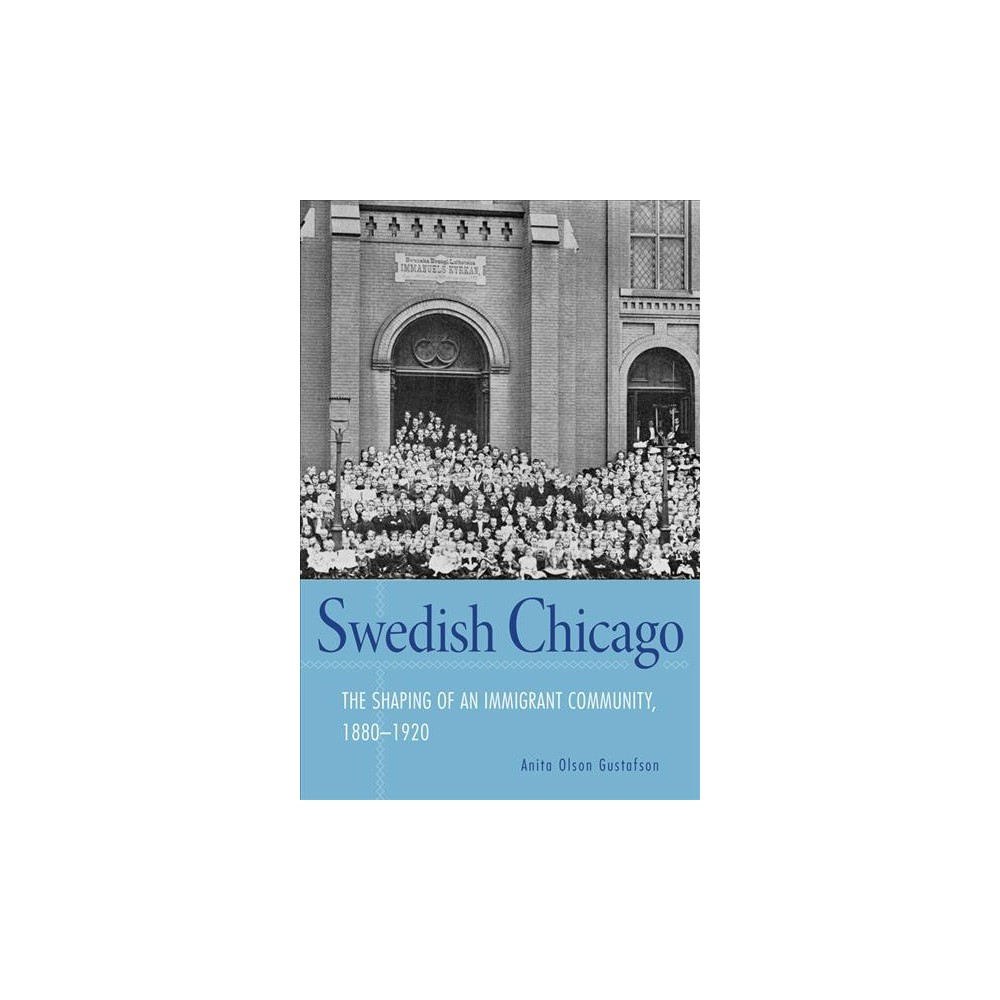 Swedish Chicago : The Shaping of an Immigrant Community, 1880-1920 - (Paperback)