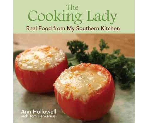 Cooking Lady : Real Food from My Southern Kitchen (Hardcover) (Ann Hollowell) - image 1 of 1