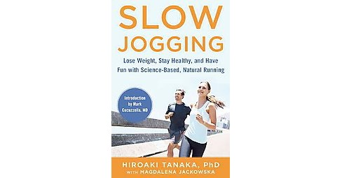 Slow Jogging : Lose Weight, Stay Healthy, and Have Fun With Science-Based, Natural Running (Hardcover) - image 1 of 1