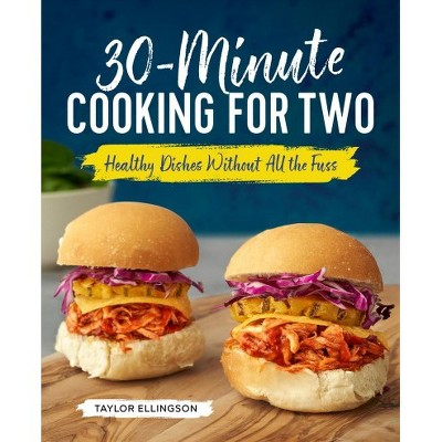 30-Minute Cooking for Two : Healthy Dishes Without All the Fuss - by Taylor Ellingson (Paperback)