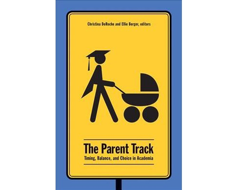 Parent Track : Timing, Balance, and Choice in Academia (Paperback) - image 1 of 1