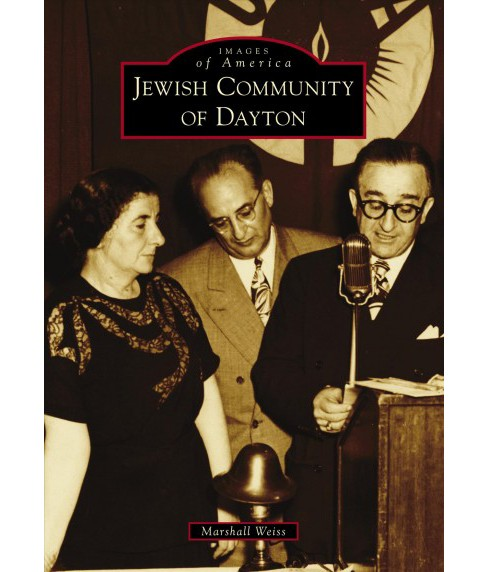 Jewish Community of Dayton -  (Images of America) by Marshall Weiss (Paperback) - image 1 of 1