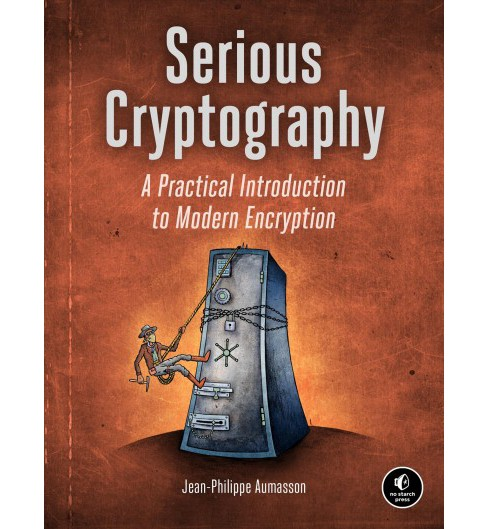 Serious Cryptography : A Practical Introduction to Modern Encryption -  (Paperback) - image 1 of 1