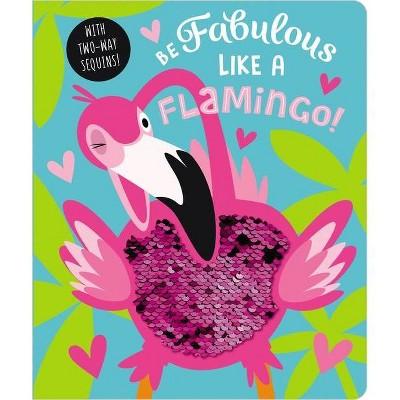 Be Fabulous Like a Flamingo - by  Make Believe Ideas Ltd & Rosie Greening (Board Book)