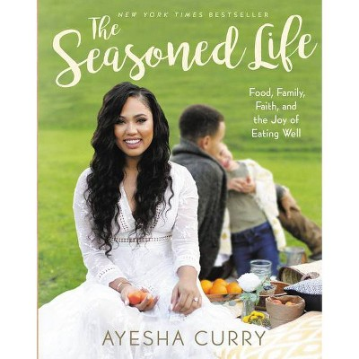 The Seasoned Life: Food, Family, Faith, and the Joy of Eating Well (Hardcover)(Ayesha Curry)