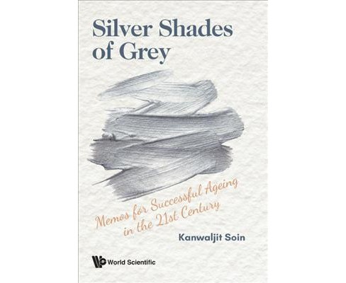Silver Shades of Grey : Memos for Successful Ageing in the 21st Century -  by Kanwaljit Soin (Paperback) - image 1 of 1