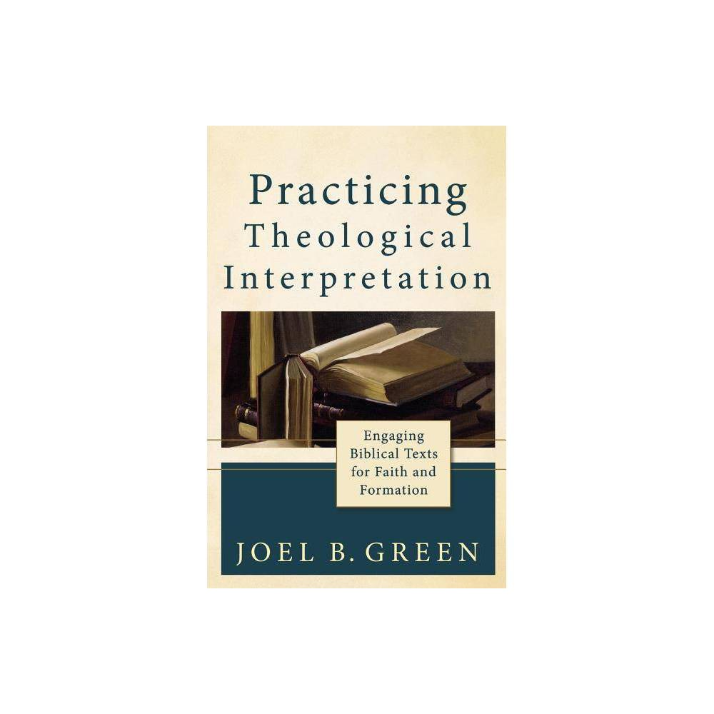 Practicing Theological Interpretation Theological Explorations For The Church Catholic By Joel B Green Paperback