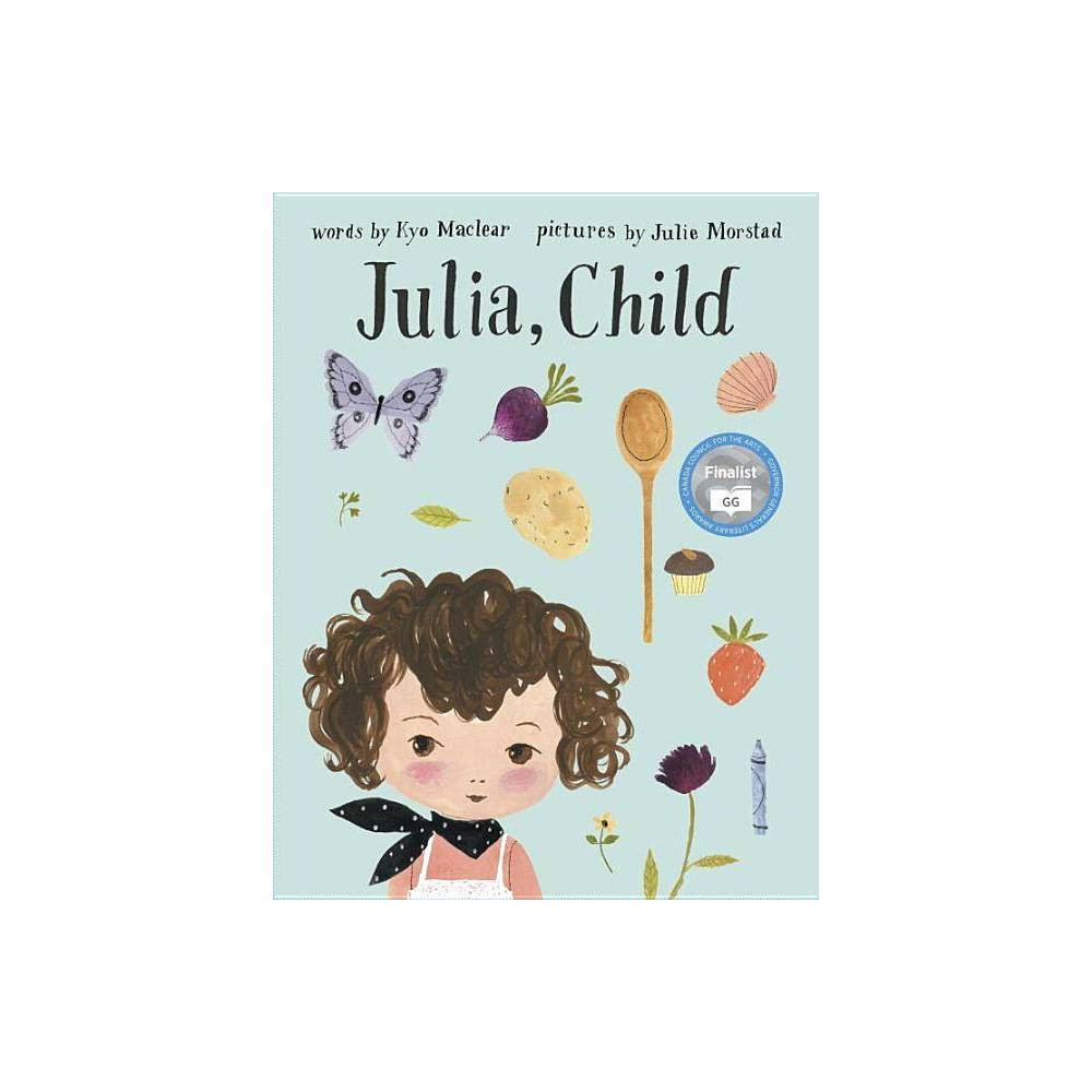 Julia Child By Kyo Maclear Paperback