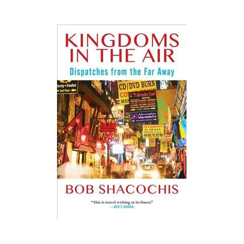 Kingdoms In The Air Dispatches From The Far Away Reprint