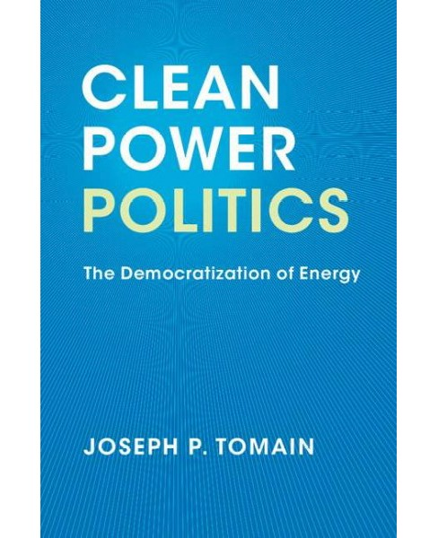Clean Power Politics : The Democratization of Energy (Paperback) (Joseph P. Tomain) - image 1 of 1