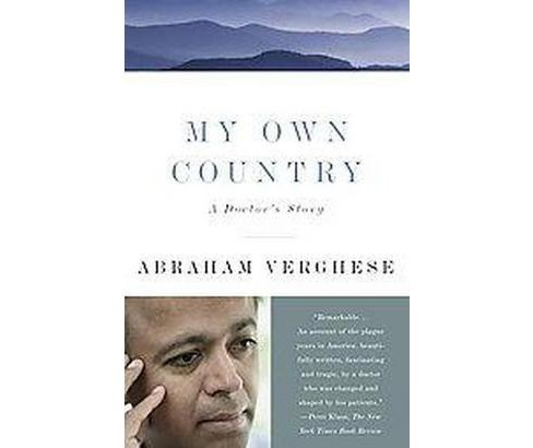My Own Country : A Doctor's Story (Reprint) (Paperback) (Abraham Verghese) - image 1 of 1