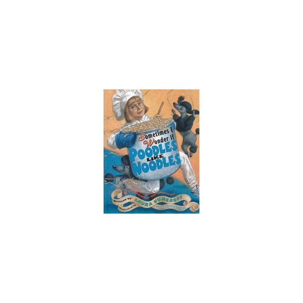 Sometimes I Wonder If Poodles Like Noodles (Reprint) (Paperback) (Laura Joffe Numeroff)